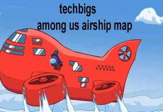 Techbigs Among Us Airship Map {Jan 2021} Check Details!